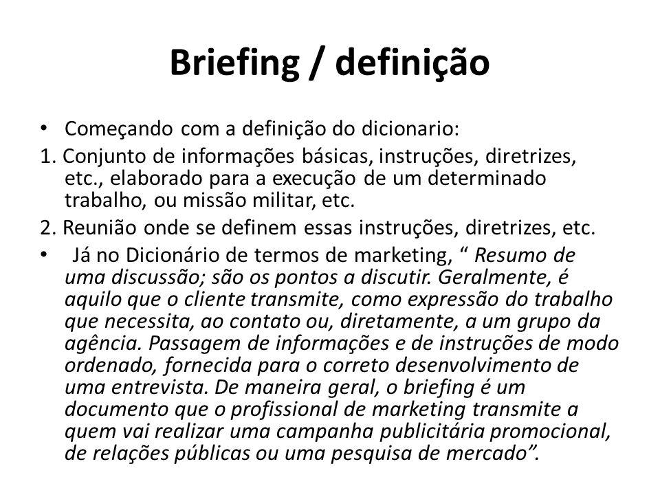 Briefing / definição Começando com a definição do dicionario: 1. Conjunto de informações básicas, instruções, diretrizes, etc., elaborado para a execu