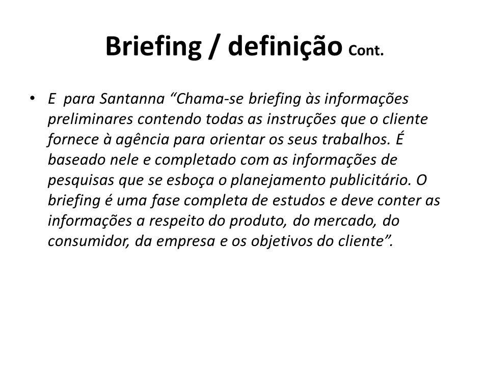 Briefing / definição Cont. E para Santanna Chama-se briefing às informações preliminares contendo todas as instruções que o cliente fornece à agência