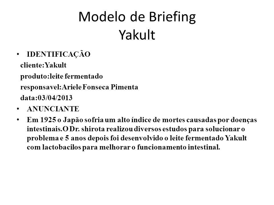 Modelo de Briefing Yakult IDENTIFICAÇÃO cliente:Yakult produto:leite fermentado responsavel:Ariele Fonseca Pimenta data:03/04/2013 ANUNCIANTE Em 1925