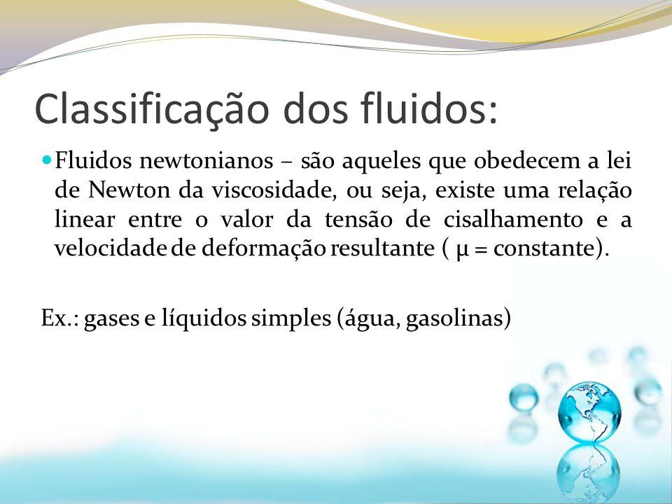 Classificação dos fluidos: Fluidos newtonianos – são aqueles que obedecem a lei de Newton da viscosidade, ou seja, existe uma relação linear entre o v