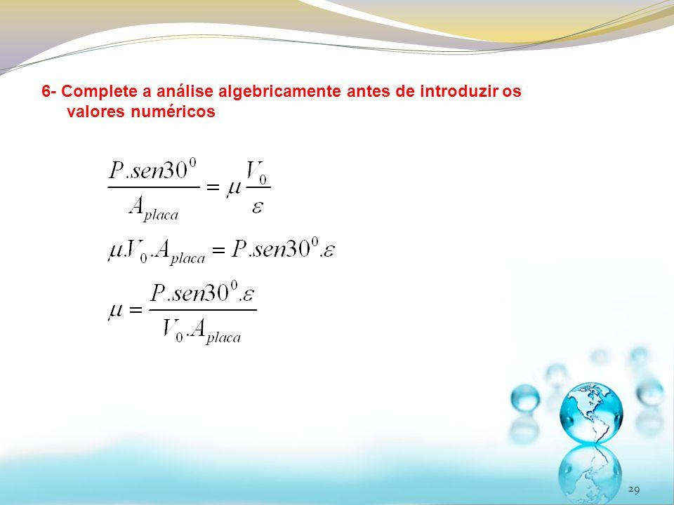 29 6- Complete a análise algebricamente antes de introduzir os valores numéricos