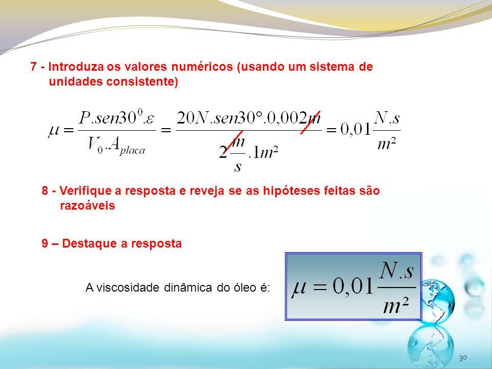 30 7 - Introduza os valores numéricos (usando um sistema de unidades consistente) 8 - Verifique a resposta e reveja se as hipóteses feitas são razoáve