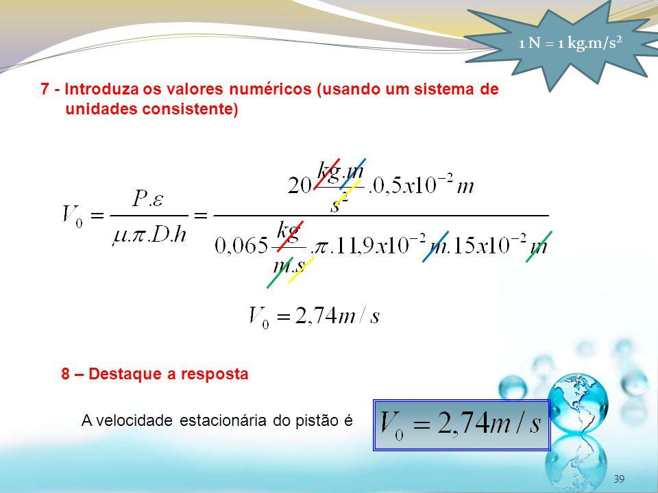 39 7 - Introduza os valores numéricos (usando um sistema de unidades consistente) 1 N = 1 kg.m/s² 8 – Destaque a resposta A velocidade estacionária do