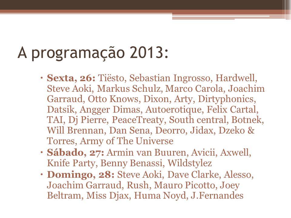 A programação 2013: Sexta, 26: Tiësto, Sebastian Ingrosso, Hardwell, Steve Aoki, Markus Schulz, Marco Carola, Joachim Garraud, Otto Knows, Dixon, Arty