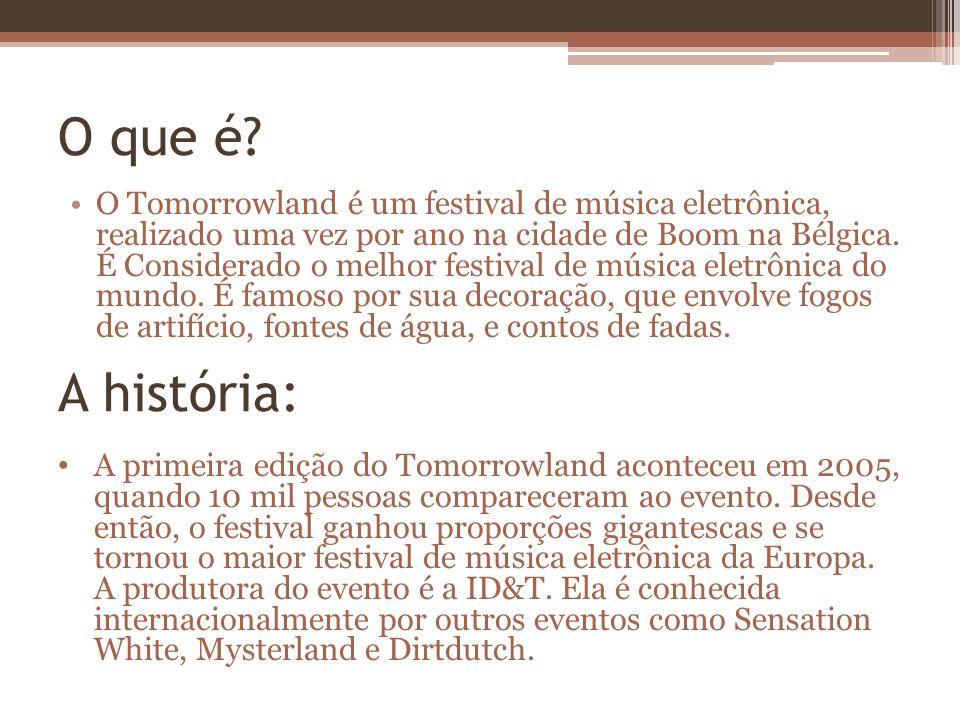 O que é? A história: O Tomorrowland é um festival de música eletrônica, realizado uma vez por ano na cidade de Boom na Bélgica. É Considerado o melhor
