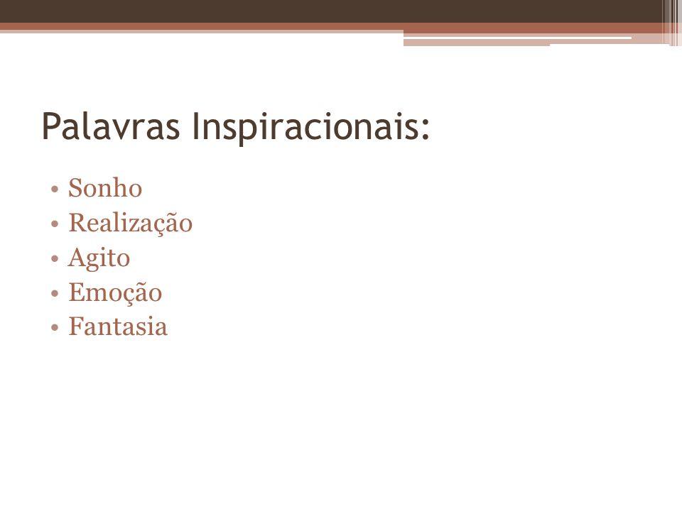 Palavras Inspiracionais: Sonho Realização Agito Emoção Fantasia