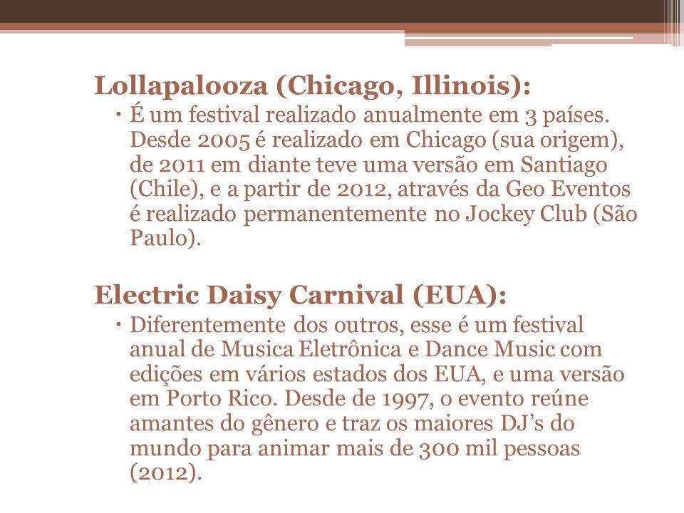 Lollapalooza (Chicago, Illinois): É um festival realizado anualmente em 3 países. Desde 2005 é realizado em Chicago (sua origem), de 2011 em diante te