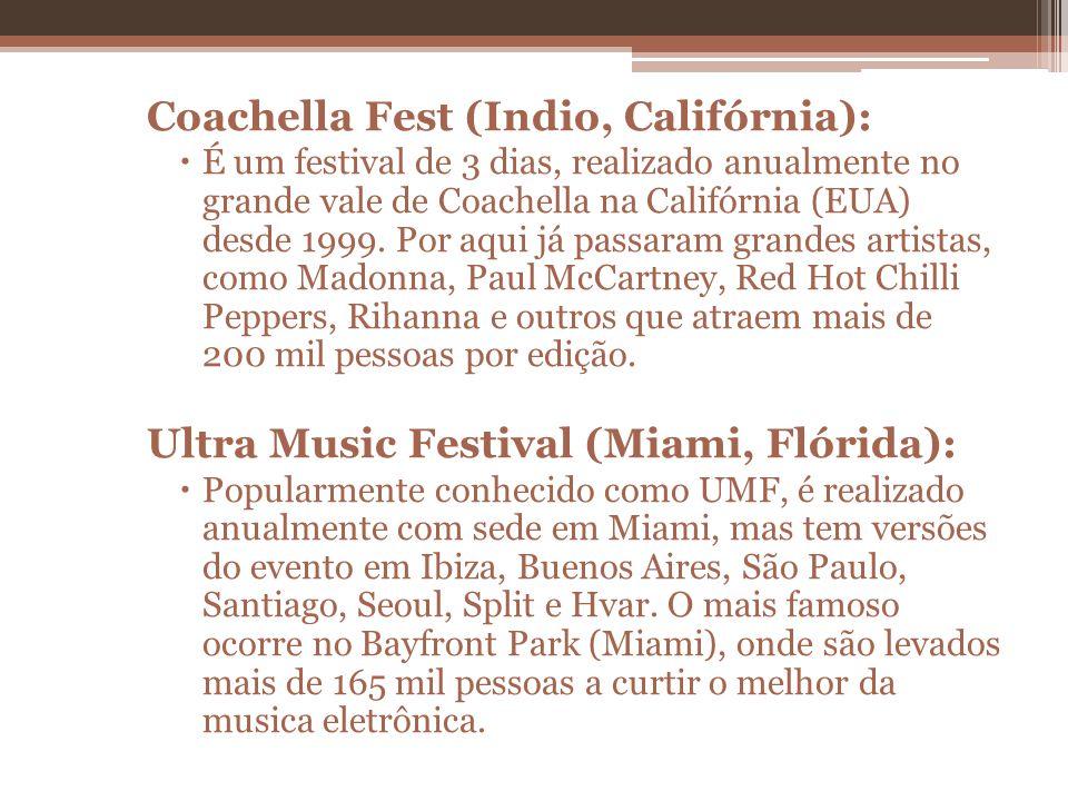 Coachella Fest (Indio, Califórnia): É um festival de 3 dias, realizado anualmente no grande vale de Coachella na Califórnia (EUA) desde 1999. Por aqui