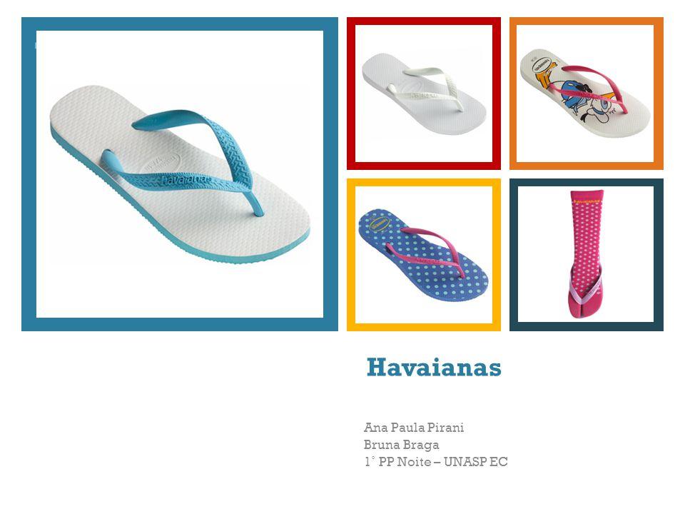 + Havaianas Ana Paula Pirani Bruna Braga 1˚ PP Noite – UNASP EC