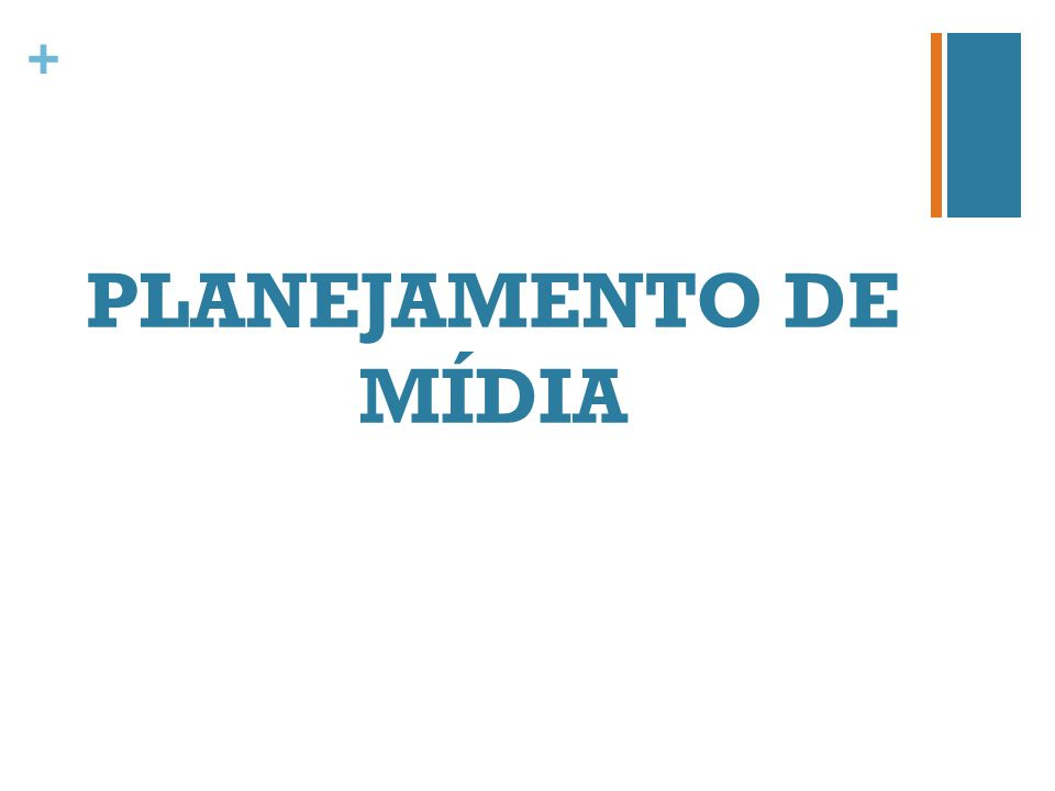 + PLANEJAMENTO DE MÍDIA