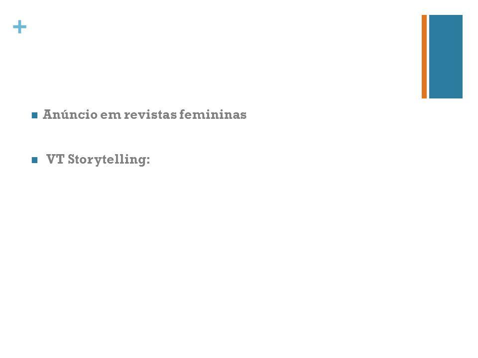 + Anúncio em revistas femininas VT Storytelling: