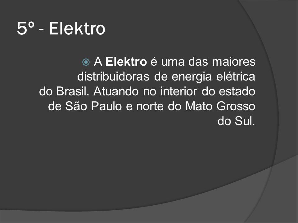 5º - Elektro A Elektro é uma das maiores distribuidoras de energia elétrica do Brasil. Atuando no interior do estado de São Paulo e norte do Mato Gros