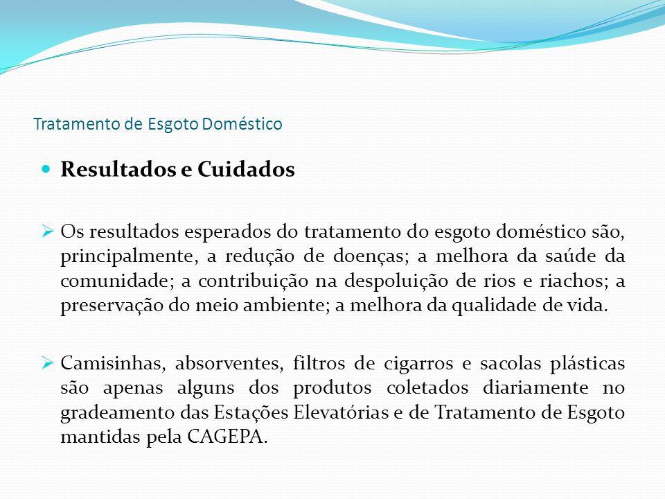Tratamento de Esgoto Doméstico Resultados e Cuidados Os resultados esperados do tratamento do esgoto doméstico são, principalmente, a redução de doenç