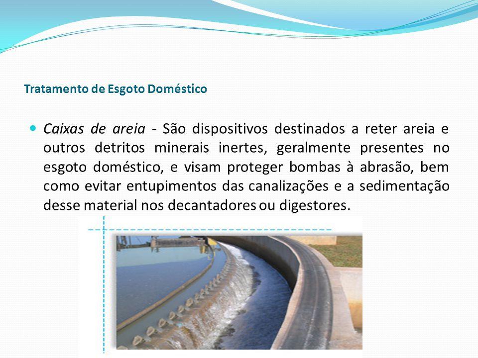 Tratamento de Esgoto Doméstico Caixas de areia - São dispositivos destinados a reter areia e outros detritos minerais inertes, geralmente presentes no