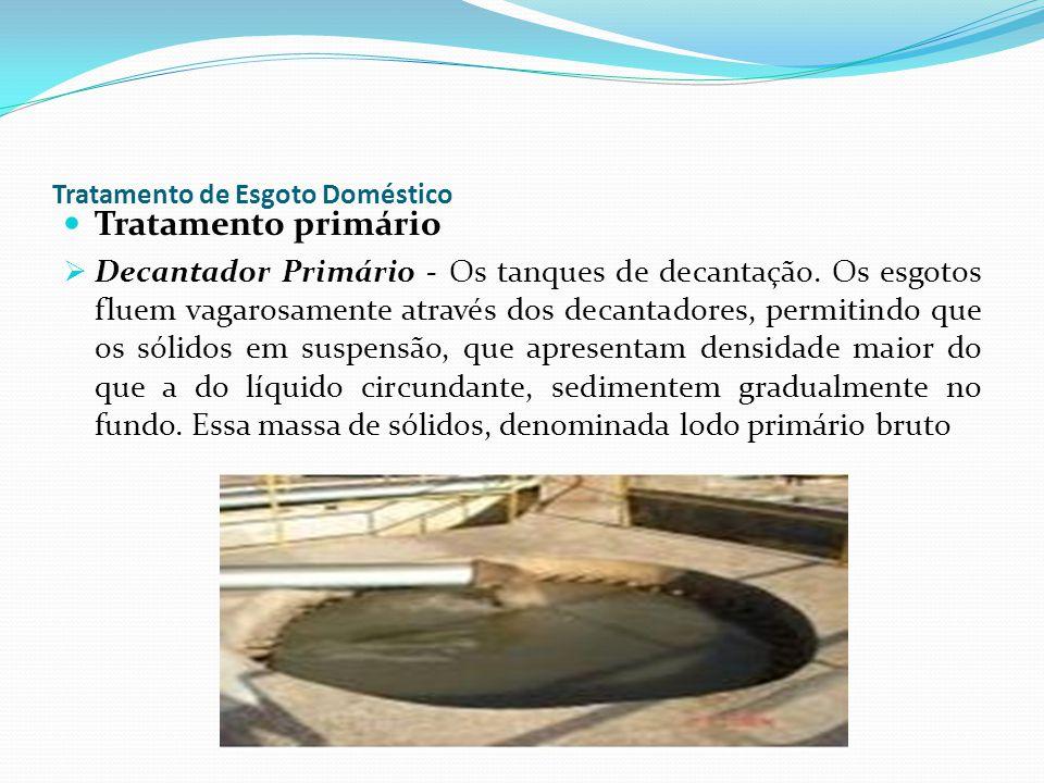 Tratamento de Esgoto Doméstico Tratamento primário Decantador Primário - Os tanques de decantação. Os esgotos fluem vagarosamente através dos decantad