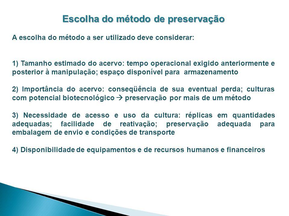 Escolha do método de preservação A escolha do método a ser utilizado deve considerar: 1) Tamanho estimado do acervo: tempo operacional exigido anterio