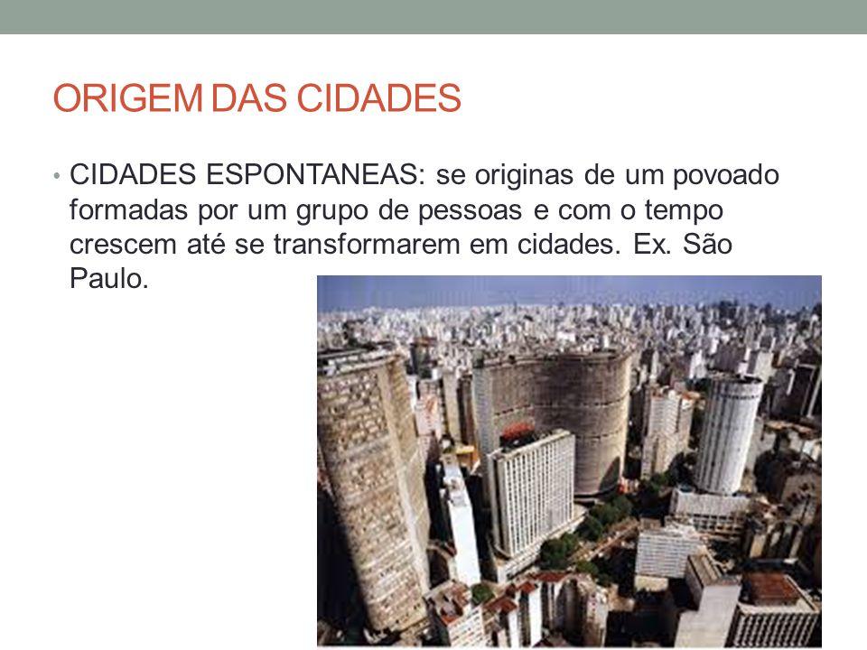 ORIGEM DAS CIDADES CIDADES ESPONTANEAS: se originas de um povoado formadas por um grupo de pessoas e com o tempo crescem até se transformarem em cidad