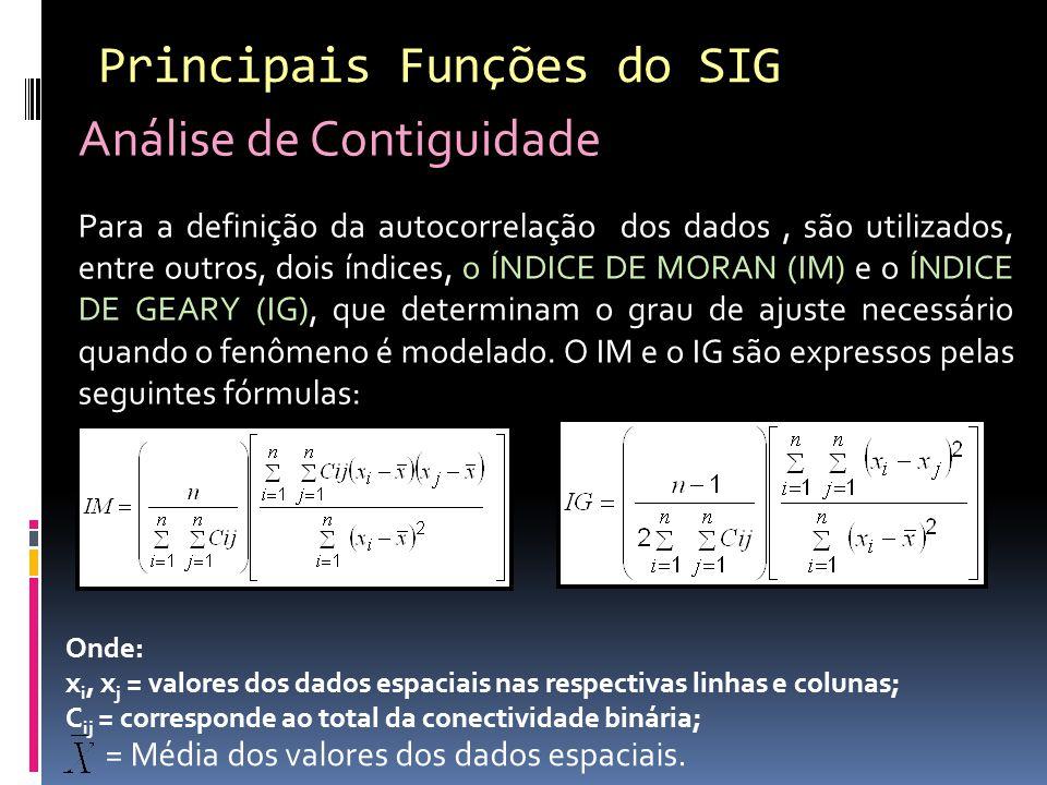 Onde: x i, x j = valores dos dados espaciais nas respectivas linhas e colunas; C ij = corresponde ao total da conectividade binária; = Média dos valores dos dados espaciais.