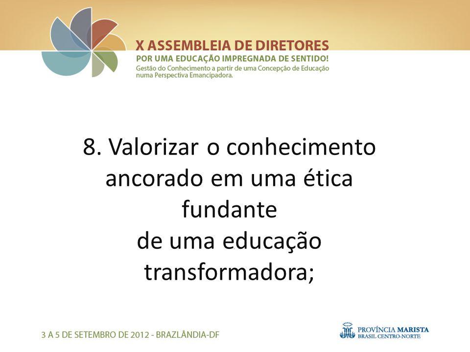8. Valorizar o conhecimento ancorado em uma ética fundante de uma educação transformadora;