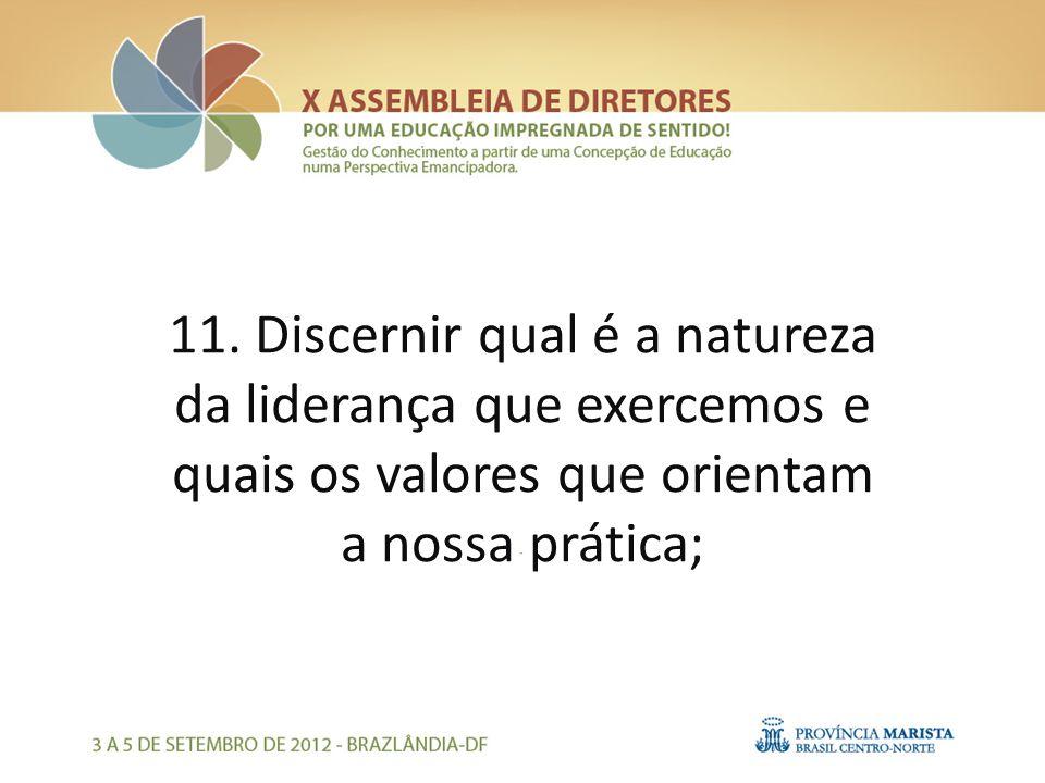 11. Discernir qual é a natureza da liderança que exercemos e quais os valores que orientam a nossa prática;