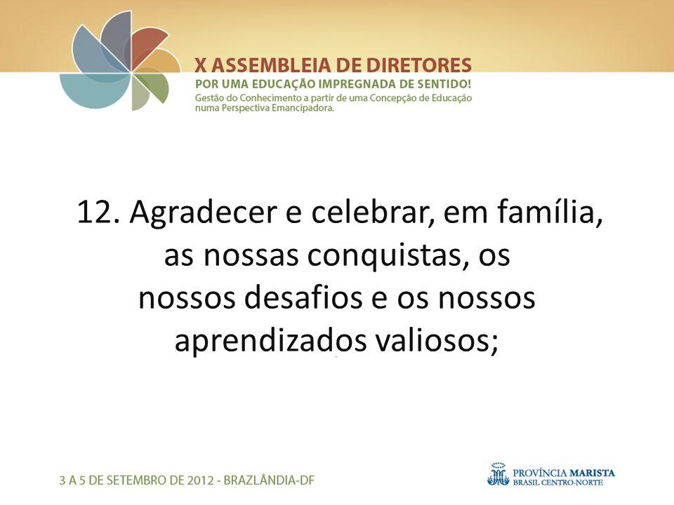 12. Agradecer e celebrar, em família, as nossas conquistas, os nossos desafios e os nossos aprendizados valiosos;