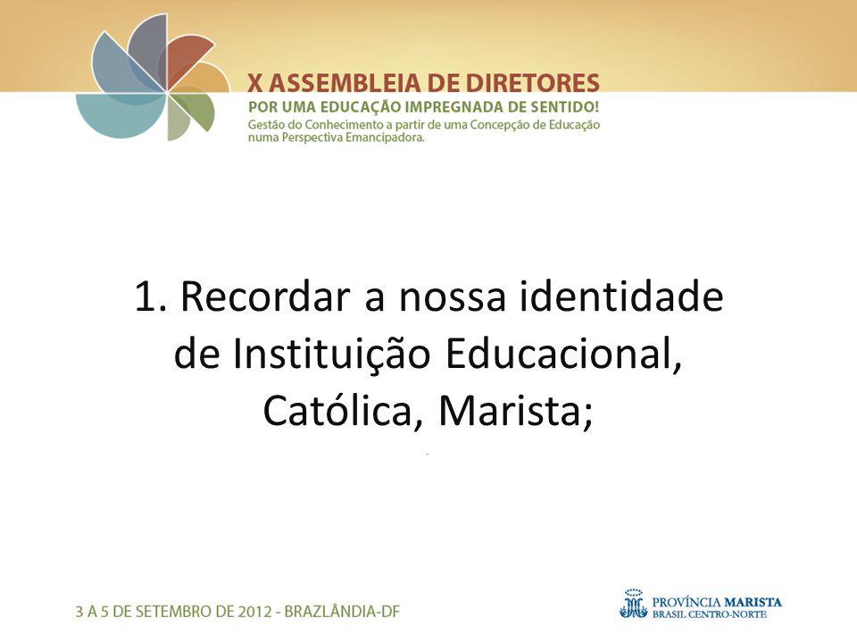 1. Recordar a nossa identidade de Instituição Educacional, Católica, Marista;