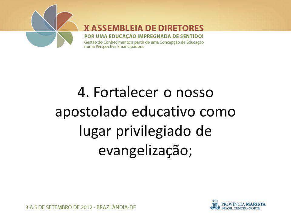 4. Fortalecer o nosso apostolado educativo como lugar privilegiado de evangelização;