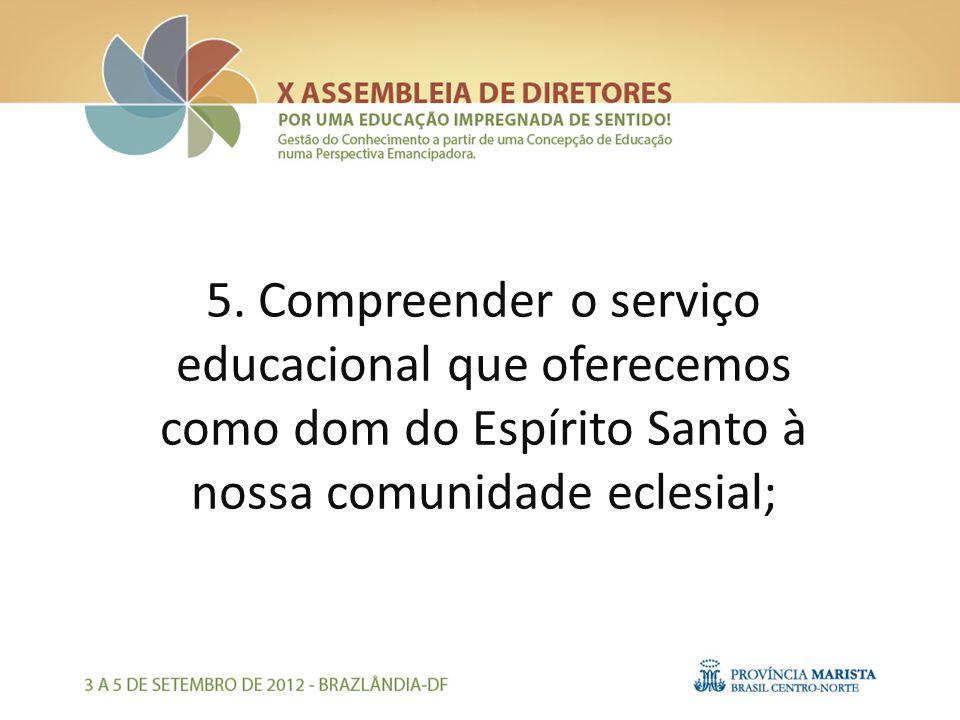 5. Compreender o serviço educacional que oferecemos como dom do Espírito Santo à nossa comunidade eclesial;