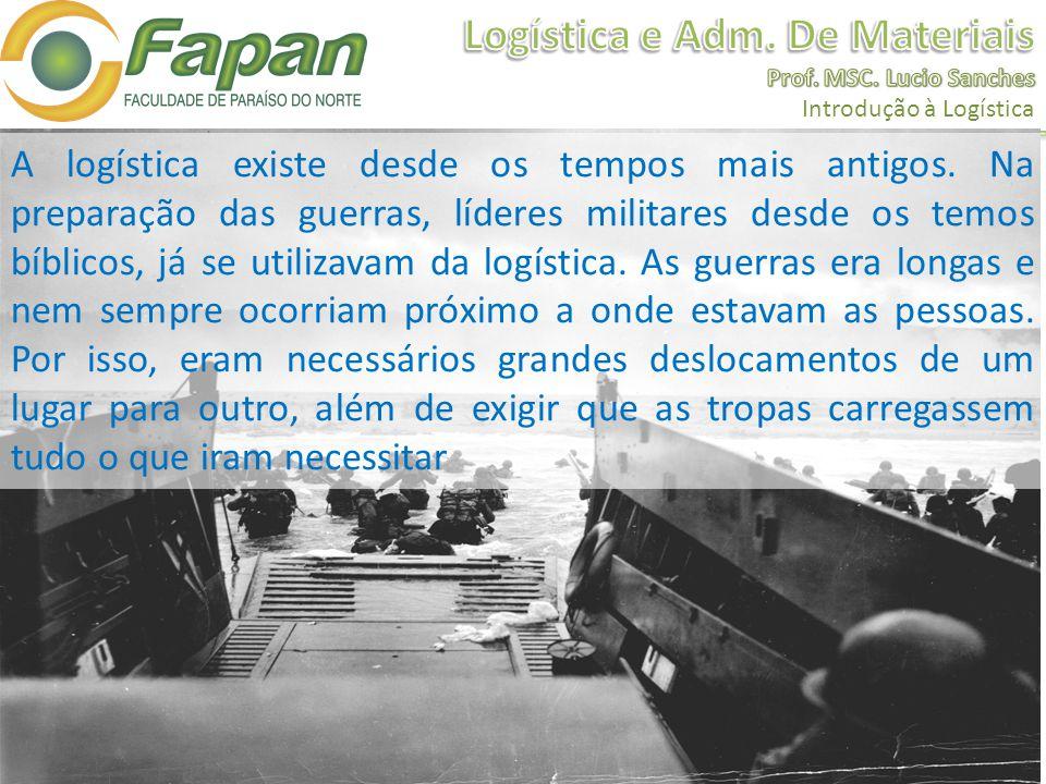 A logística existe desde os tempos mais antigos. Na preparação das guerras, líderes militares desde os temos bíblicos, já se utilizavam da logística.