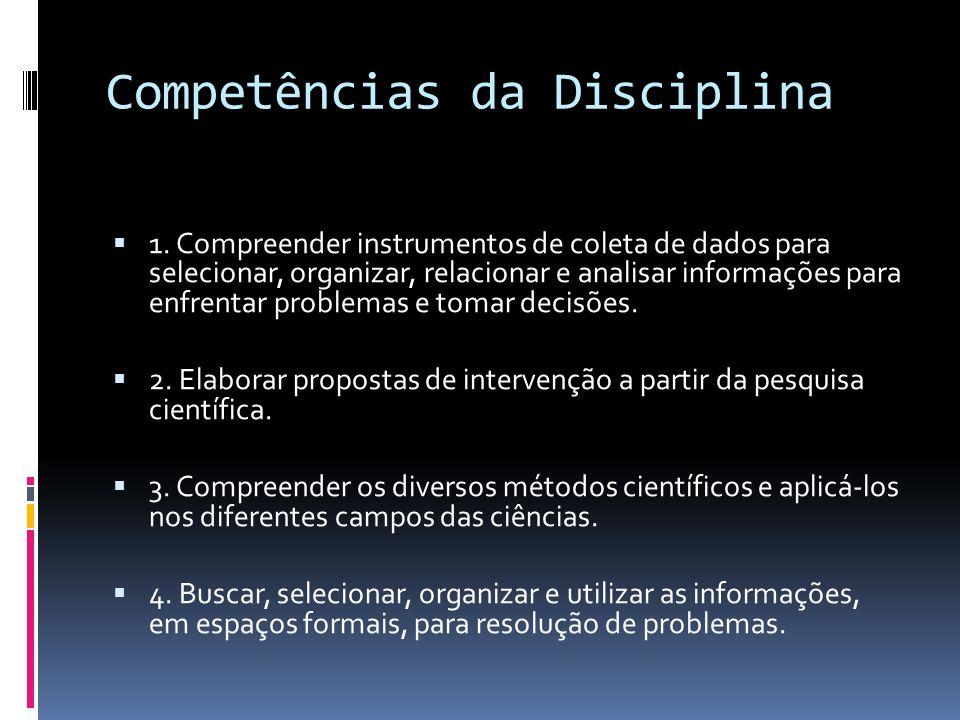 Competências da Disciplina 1. Compreender instrumentos de coleta de dados para selecionar, organizar, relacionar e analisar informações para enfrentar