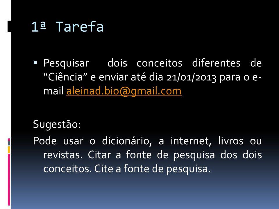 1ª Tarefa Pesquisar dois conceitos diferentes de Ciência e enviar até dia 21/01/2013 para o e- mail aleinad.bio@gmail.comaleinad.bio@gmail.com Sugestã