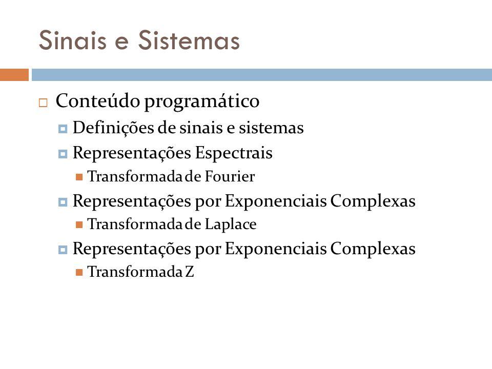 Sinais e Sistemas Conteúdo programático Definições de sinais e sistemas Representações Espectrais Transformada de Fourier Representações por Exponenci
