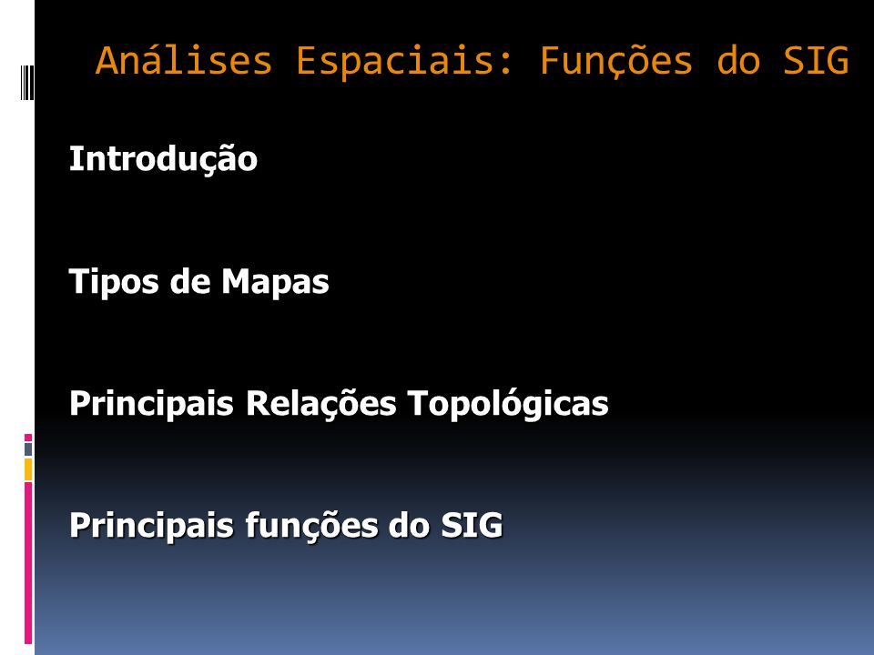 Análises Espaciais: Funções do SIG Introdução Tipos de Mapas Principais Relações Topológicas Principais funções do SIG