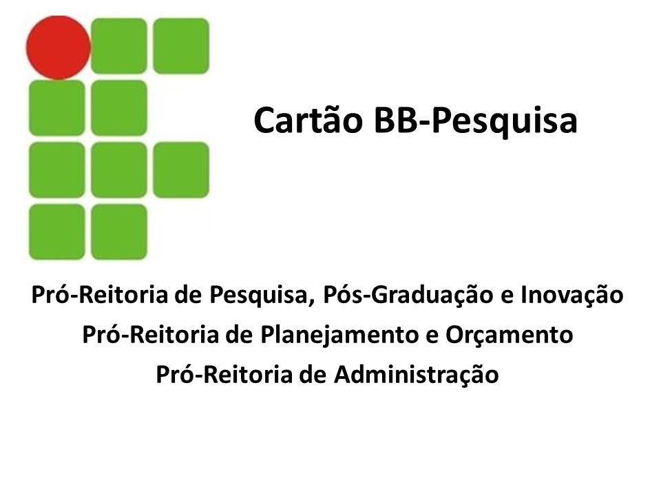 Cartão BB-Pesquisa Pró-Reitoria de Pesquisa, Pós-Graduação e Inovação Pró-Reitoria de Planejamento e Orçamento Pró-Reitoria de Administração