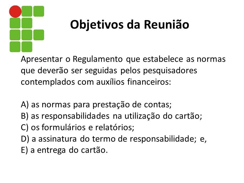 Apresentar o Regulamento que estabelece as normas que deverão ser seguidas pelos pesquisadores contemplados com auxílios financeiros: A) as normas par