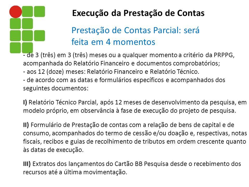 - de 3 (três) em 3 (três) meses ou a qualquer momento a critério da PRPPG, acompanhada do Relatório Financeiro e documentos comprobatórios; - aos 12 (