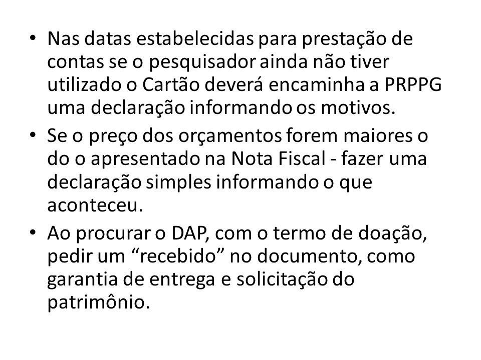Nas datas estabelecidas para prestação de contas se o pesquisador ainda não tiver utilizado o Cartão deverá encaminha a PRPPG uma declaração informand