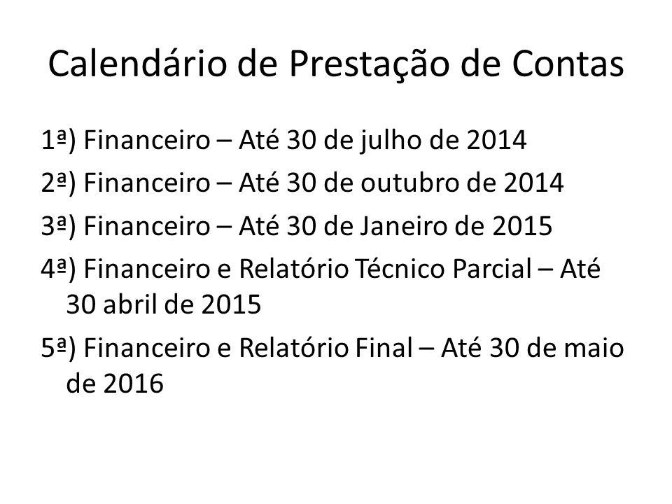 Calendário de Prestação de Contas 1ª) Financeiro – Até 30 de julho de 2014 2ª) Financeiro – Até 30 de outubro de 2014 3ª) Financeiro – Até 30 de Janei
