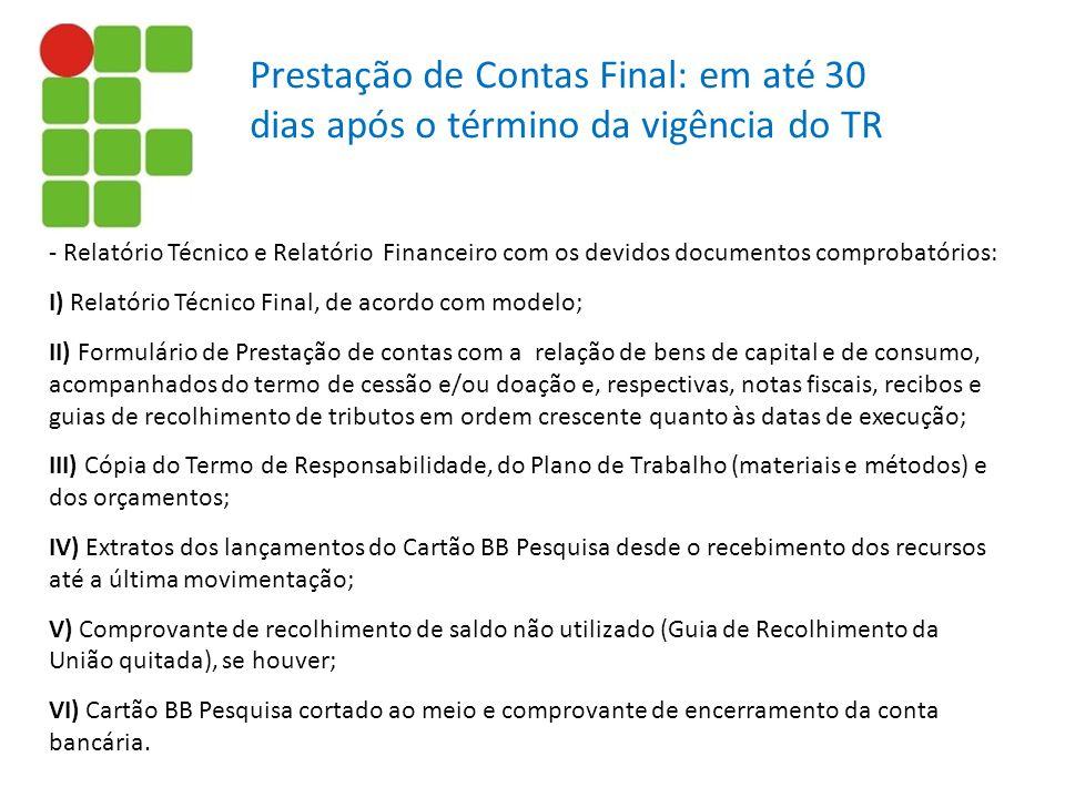 - Relatório Técnico e Relatório Financeiro com os devidos documentos comprobatórios: I) Relatório Técnico Final, de acordo com modelo; II) Formulário