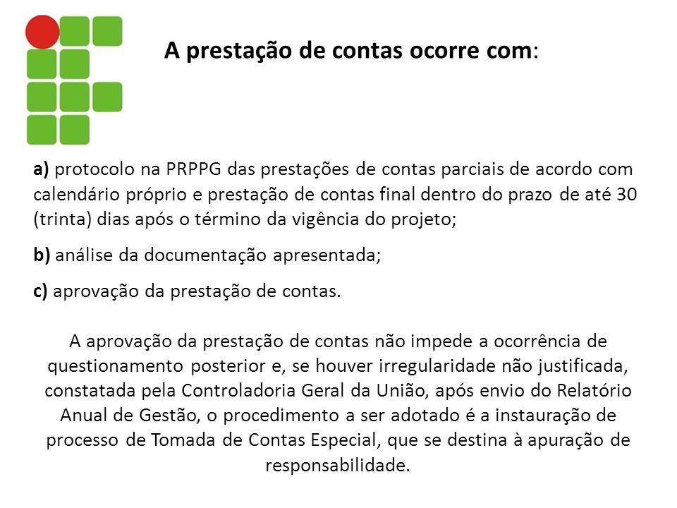 a) protocolo na PRPPG das prestações de contas parciais de acordo com calendário próprio e prestação de contas final dentro do prazo de até 30 (trinta