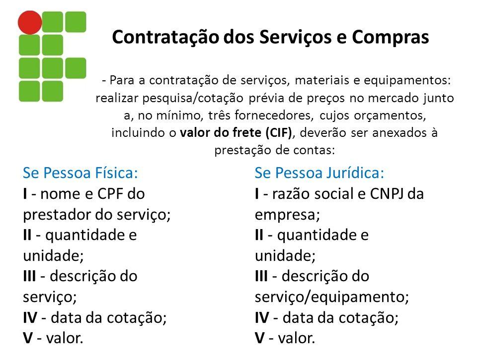 - Para a contratação de serviços, materiais e equipamentos: realizar pesquisa/cotação prévia de preços no mercado junto a, no mínimo, três fornecedore