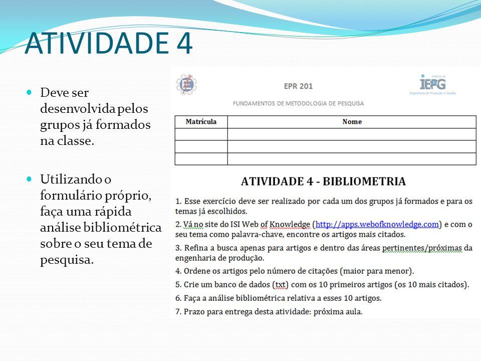 ATIVIDADE 4 Deve ser desenvolvida pelos grupos já formados na classe. Utilizando o formulário próprio, faça uma rápida análise bibliométrica sobre o s