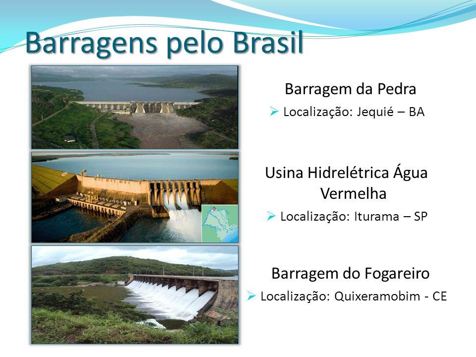 Barragens pelo Brasil Barragem da Pedra Localização: Jequié – BA Usina Hidrelétrica Água Vermelha Localização: Iturama – SP Barragem do Fogareiro Loca