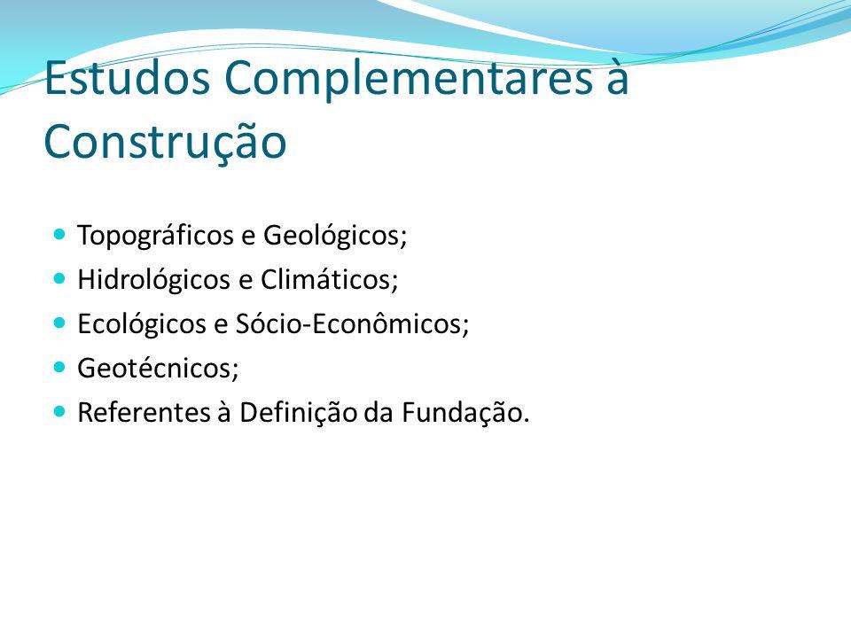 Estudos Complementares à Construção Topográficos e Geológicos; Hidrológicos e Climáticos; Ecológicos e Sócio-Econômicos; Geotécnicos; Referentes à Def