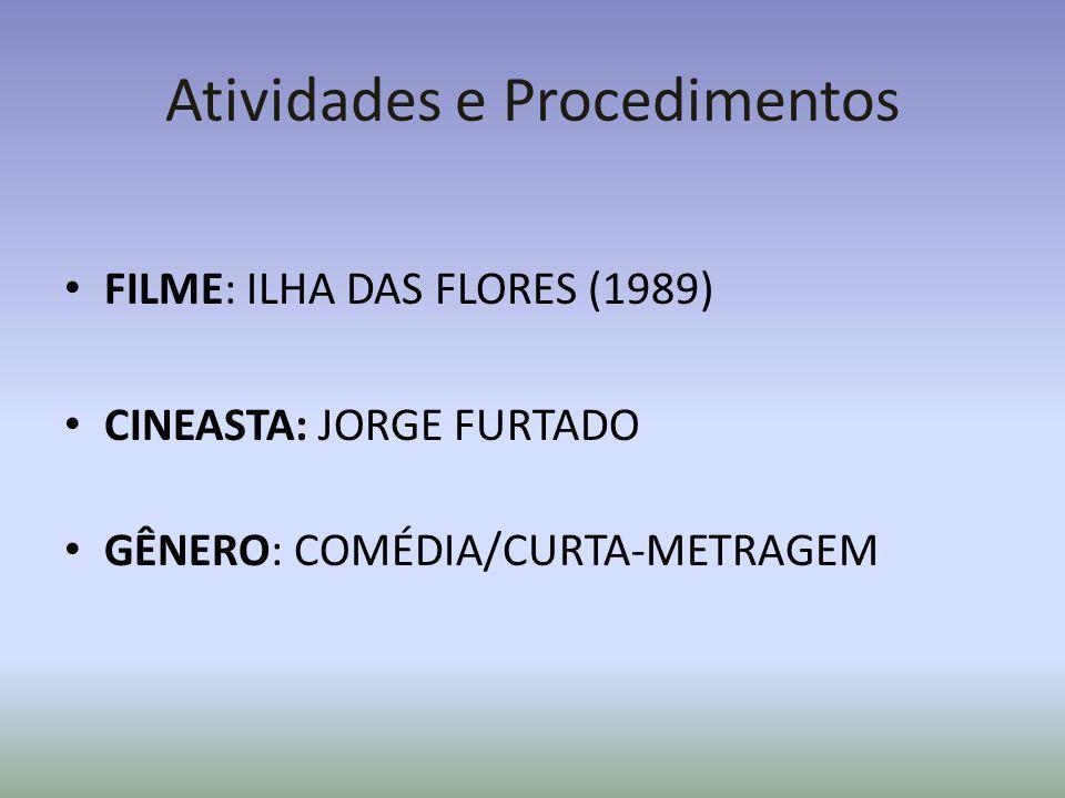 Atividades e Procedimentos FILME: ILHA DAS FLORES (1989) CINEASTA: JORGE FURTADO GÊNERO: COMÉDIA/CURTA-METRAGEM