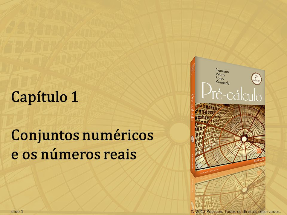 © 2013 Pearson. Todos os direitos reservados.slide 1 Capítulo 1 Conjuntos numéricos e os números reais