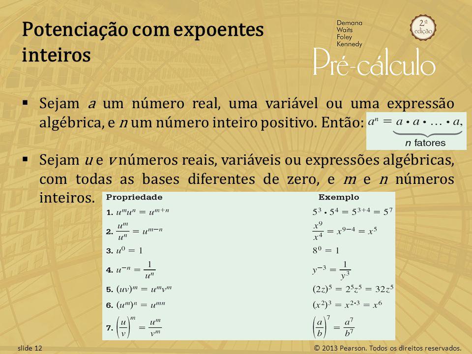 © 2013 Pearson. Todos os direitos reservados.slide 12 Potenciação com expoentes inteiros Sejam a um número real, uma variável ou uma expressão algébri