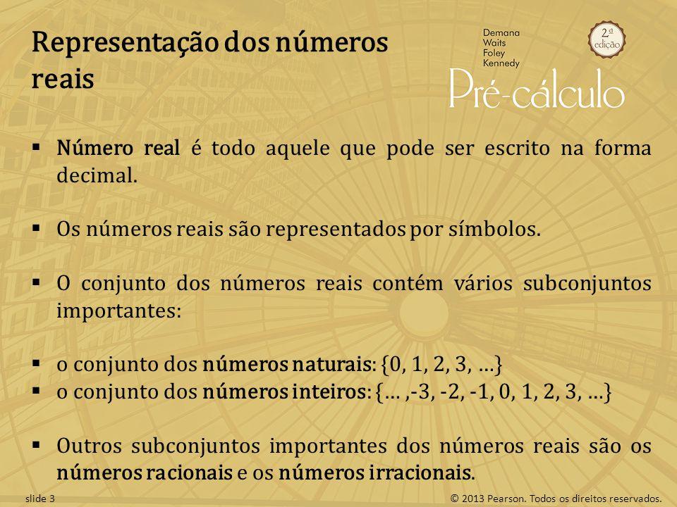 © 2013 Pearson. Todos os direitos reservados.slide 3 Representação dos números reais Número real é todo aquele que pode ser escrito na forma decimal.