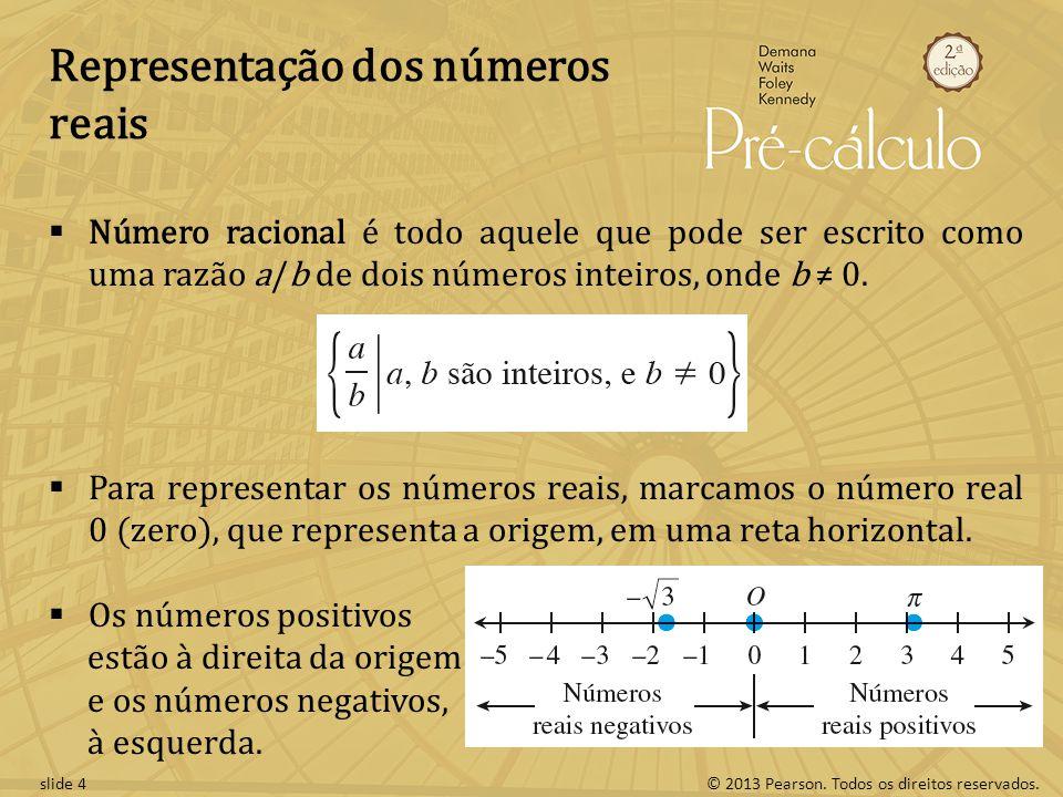© 2013 Pearson. Todos os direitos reservados.slide 4 Representação dos números reais Número racional é todo aquele que pode ser escrito como uma razão