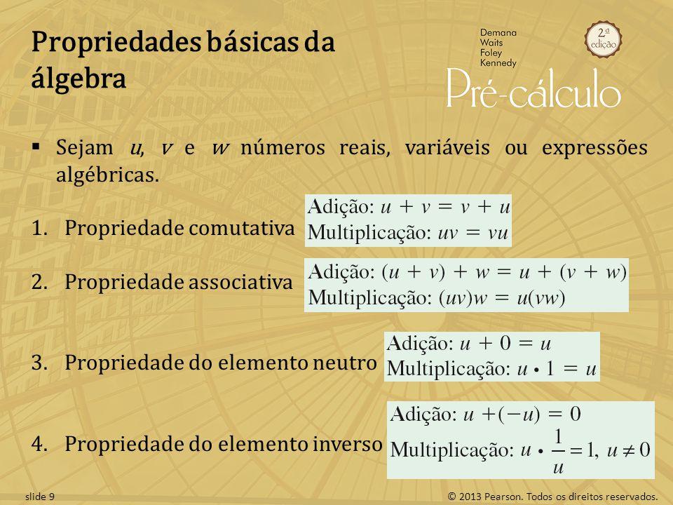 © 2013 Pearson. Todos os direitos reservados.slide 9 Propriedades básicas da álgebra Sejam u, v e w números reais, variáveis ou expressões algébricas.